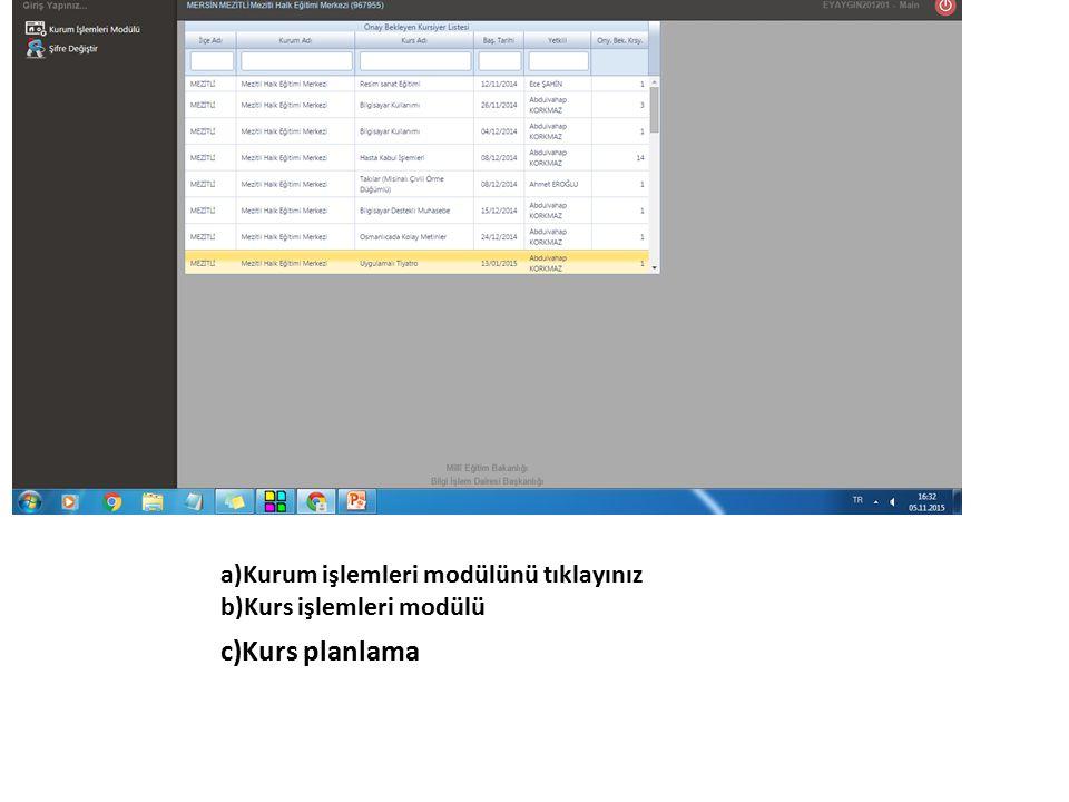 a)Kurum işlemleri modülünü tıklayınız b)Kurs işlemleri modülü c)Kurs planlama