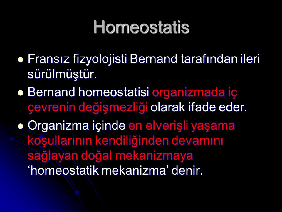 Homeostatis Fransız fizyolojisti Bernand tarafından ileri sürülmüştür.