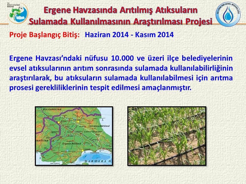 Proje Başlangıç Bitiş: Haziran 2014 - Kasım 2014 Ergene Havzası'ndaki nüfusu 10.000 ve üzeri ilçe belediyelerinin evsel atıksularının arıtım sonrasınd