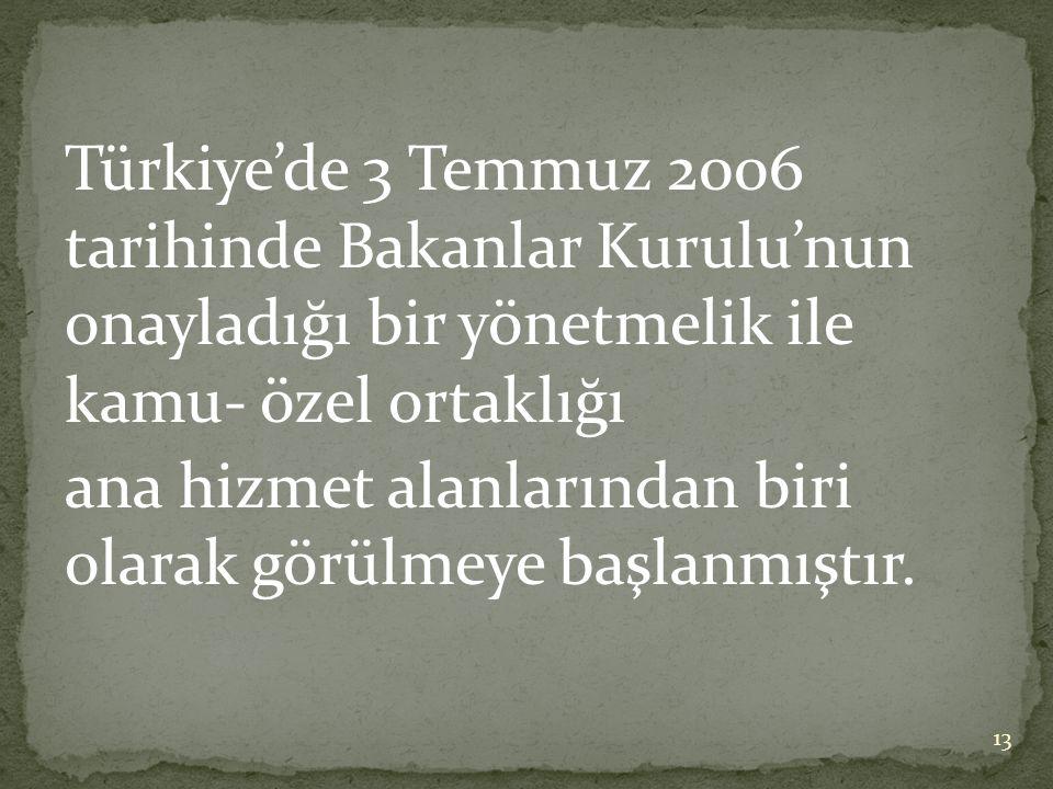 Türkiye'de 3 Temmuz 2006 tarihinde Bakanlar Kurulu'nun onayladığı bir yönetmelik ile kamu- özel ortaklığı ana hizmet alanlarından biri olarak görülmey
