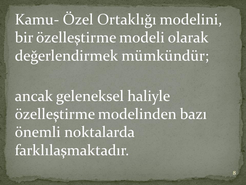 Kamu- Özel Ortaklığı modelini, bir özelleştirme modeli olarak değerlendirmek mümkündür; ancak geleneksel haliyle özelleştirme modelinden bazı önemli noktalarda farklılaşmaktadır.