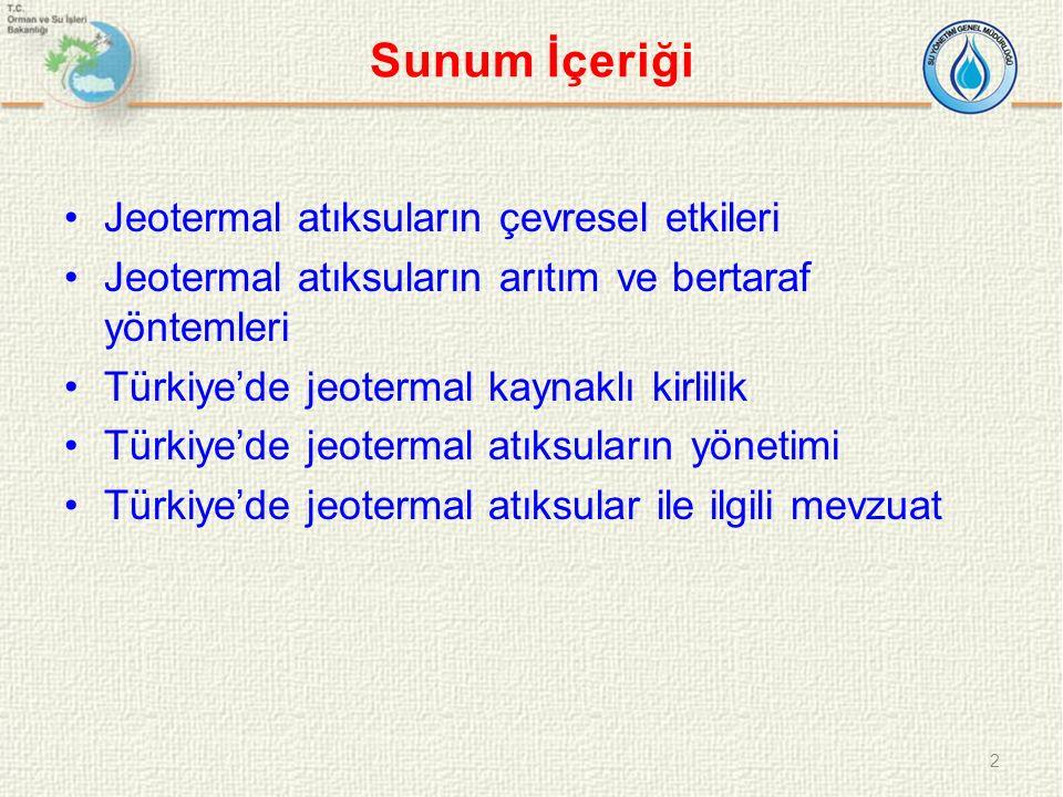 Sunum İçeriği Jeotermal atıksuların çevresel etkileri Jeotermal atıksuların arıtım ve bertaraf yöntemleri Türkiye'de jeotermal kaynaklı kirlilik Türki