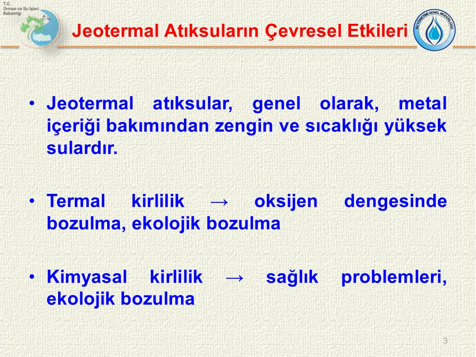 Jeotermal Atıksuların Çevresel Etkileri Jeotermal atıksular, genel olarak, metal içeriği bakımından zengin ve sıcaklığı yüksek sulardır. Termal kirlil