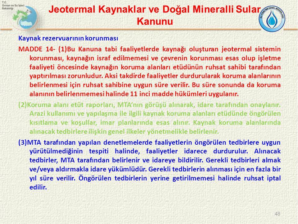 Kaynak rezervuarının korunması MADDE 14- (1)Bu Kanuna tabi faaliyetlerde kaynağı oluşturan jeotermal sistemin korunması, kaynağın israf edilmemesi ve