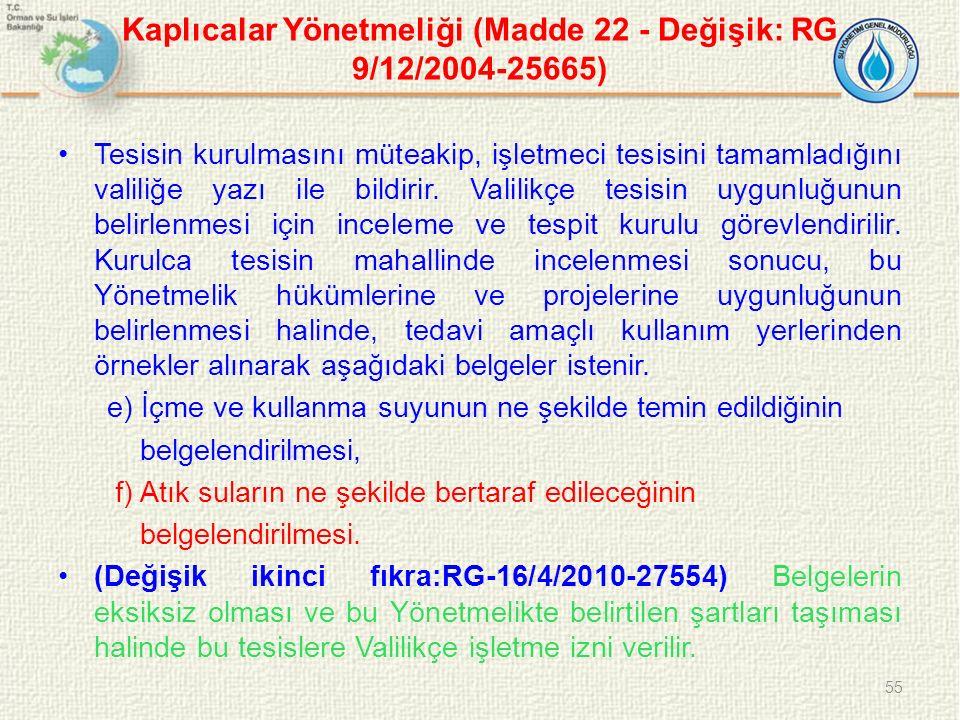 Kaplıcalar Yönetmeliği (Madde 22 - Değişik: RG 9/12/2004-25665) Tesisin kurulmasını müteakip, işletmeci tesisini tamamladığını valiliğe yazı ile bildi