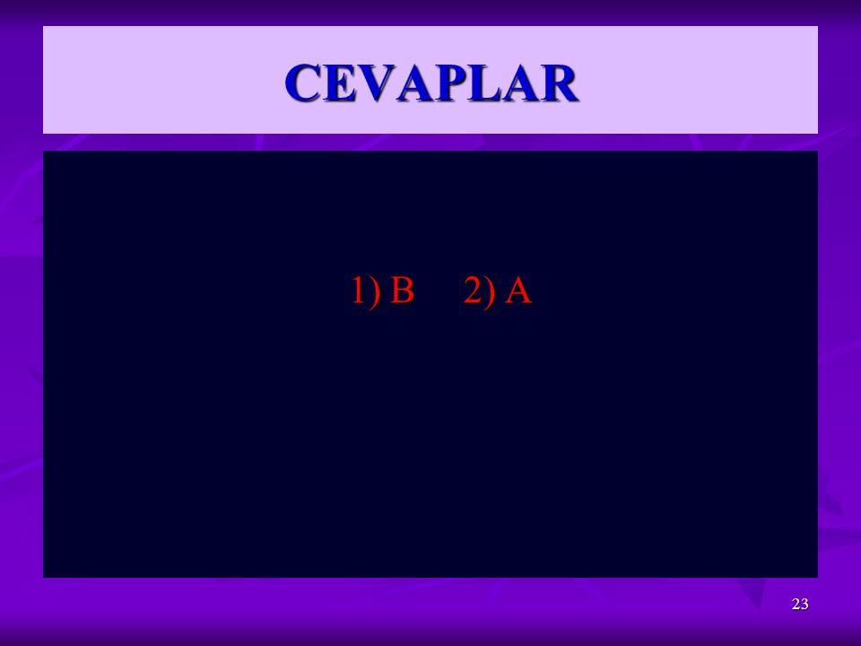 CEVAPLAR 1) B 2) A 1) B 2) A 23