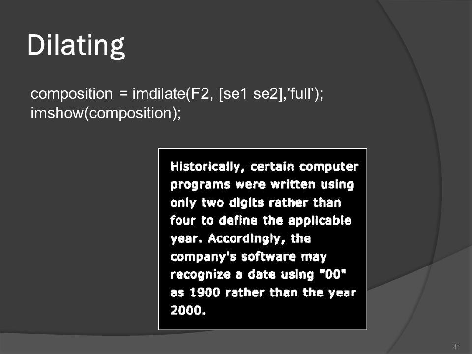 Dilating composition = imdilate(F2, [se1 se2],'full'); imshow(composition); 41
