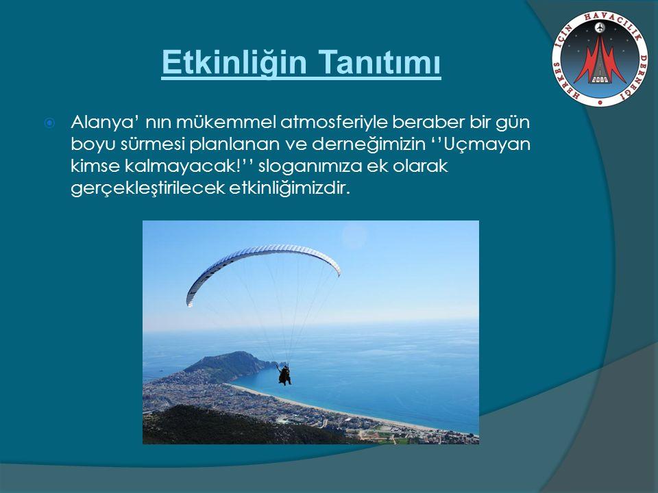 Etkinliğin Tanıtımı  Alanya' nın mükemmel atmosferiyle beraber bir gün boyu sürmesi planlanan ve derneğimizin ''Uçmayan kimse kalmayacak!'' sloganımıza ek olarak gerçekleştirilecek etkinliğimizdir.