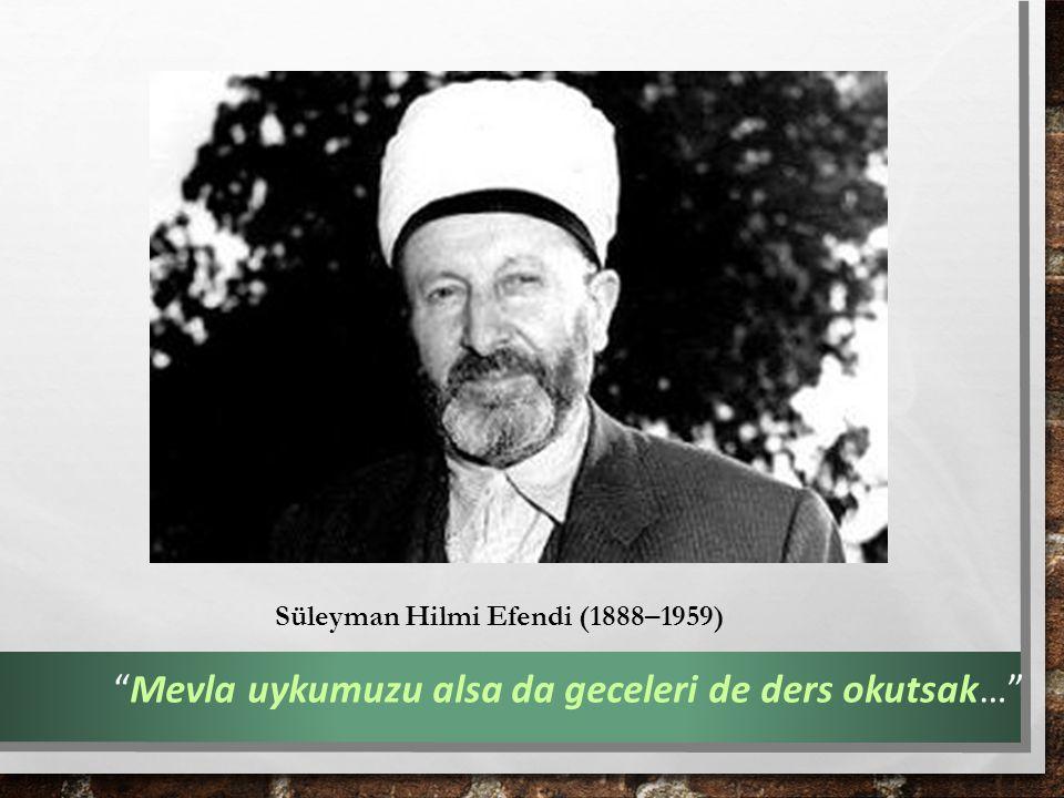 Süleyman Hilmi Efendi (1888–1959) Mevla uykumuzu alsa da geceleri de ders okutsak…