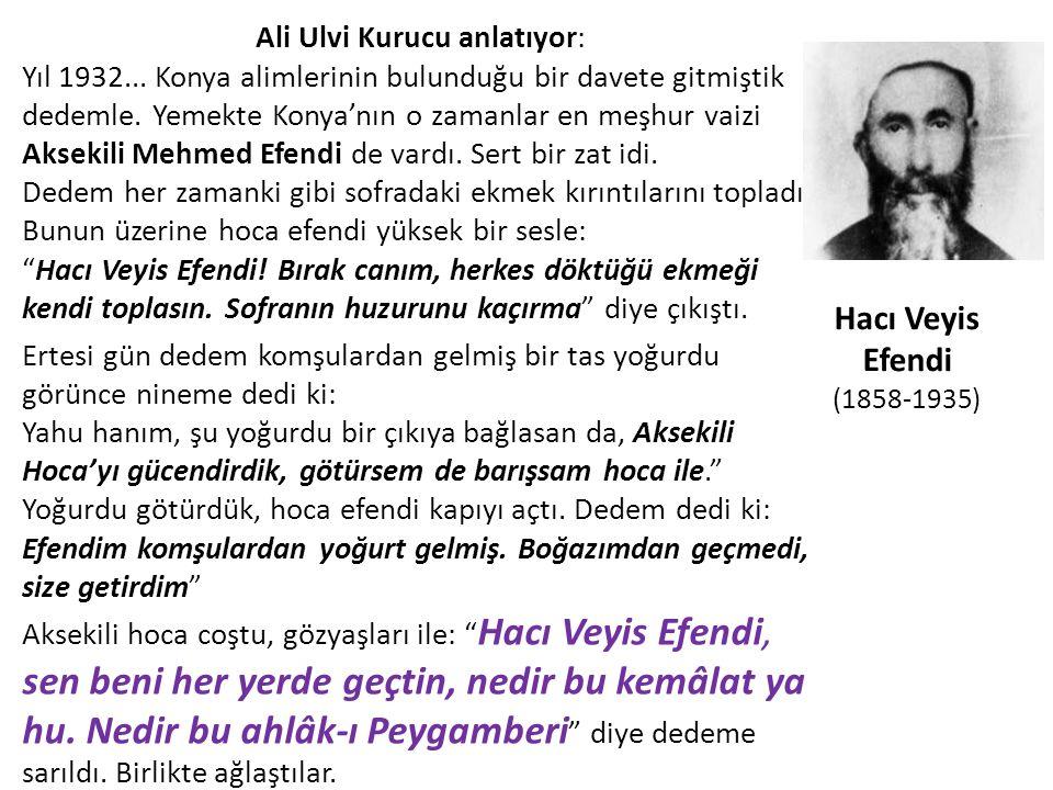 Ali Ulvi Kurucu anlatıyor: Yıl 1932...Konya alimlerinin bulunduğu bir davete gitmiştik dedemle.