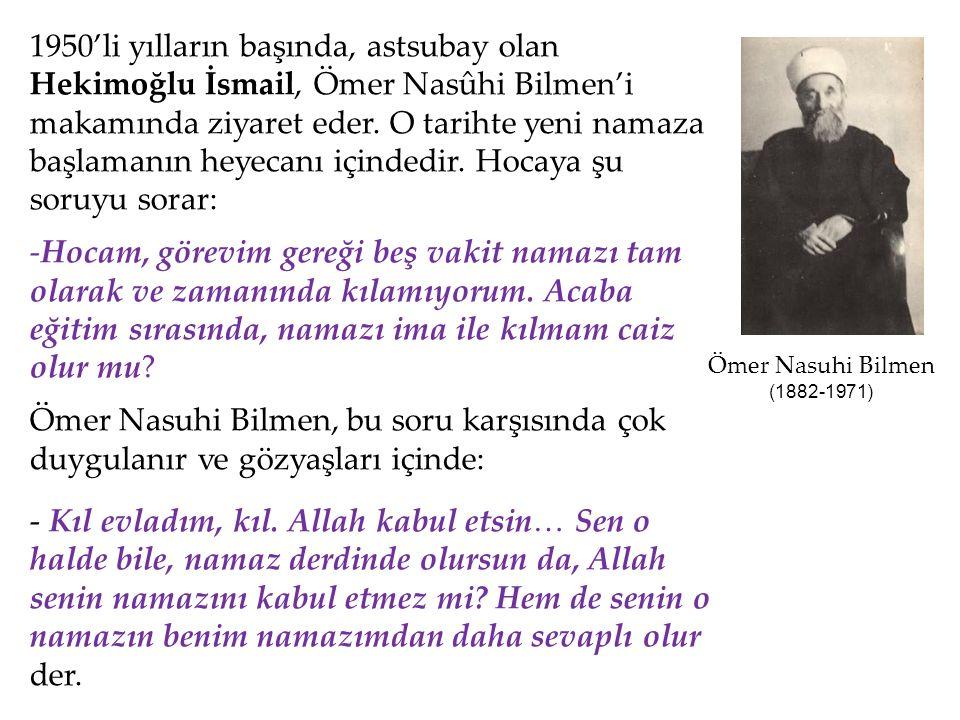 1950'li yılların başında, astsubay olan Hekimoğlu İsmail, Ömer Nasûhi Bilmen'i makamında ziyaret eder.