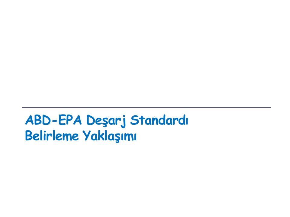 ABD-EPA Yaklaşımı Temiz Su Yasası (Clean Water Act) Teknoloji bazlı + su kalitesi bazlı yaklaşım Teknoloji bazlı standart, su kalitesini sağlayamıyorsa Günlük Maksimum Toplam Yük (GMTY) Yaklaşımı Kirletici kaynaklar ve mevcut kirlilik yüklerinin belirlenmesi ile su kalite standartlarını sağlamak için su kütlesine deşarj edilebilecek maksimum kirletici yüküne ulaşılması GMTY ile deşarj limitlerinin belirlenmesi
