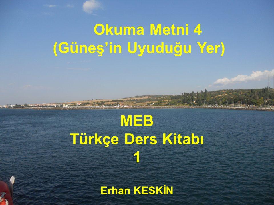 Okuma Metni 4 (Güneş'in Uyuduğu Yer) MEB Türkçe Ders Kitabı 1 Erhan KESKİN
