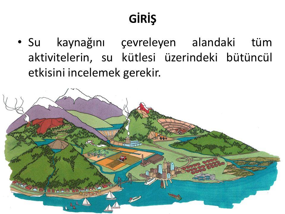 Su kaynağını çevreleyen alandaki tüm aktivitelerin, su kütlesi üzerindeki bütüncül etkisini incelemek gerekir.