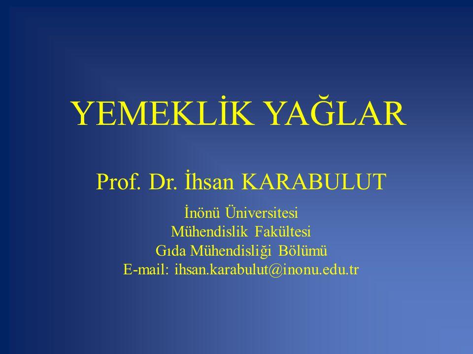 YEMEKLİK YAĞLAR Prof. Dr. İhsan KARABULUT İnönü Üniversitesi Mühendislik Fakültesi Gıda Mühendisliği Bölümü E-mail: ihsan.karabulut@inonu.edu.tr