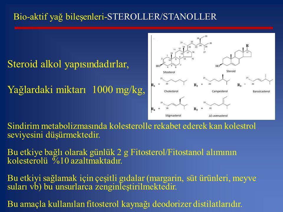 Bio-aktif yağ bileşenleri-STEROLLER/STANOLLER Steroid alkol yapısındadırlar, Yağlardaki miktarı 1000 mg/kg, Sindirim metabolizmasında kolesterolle rek