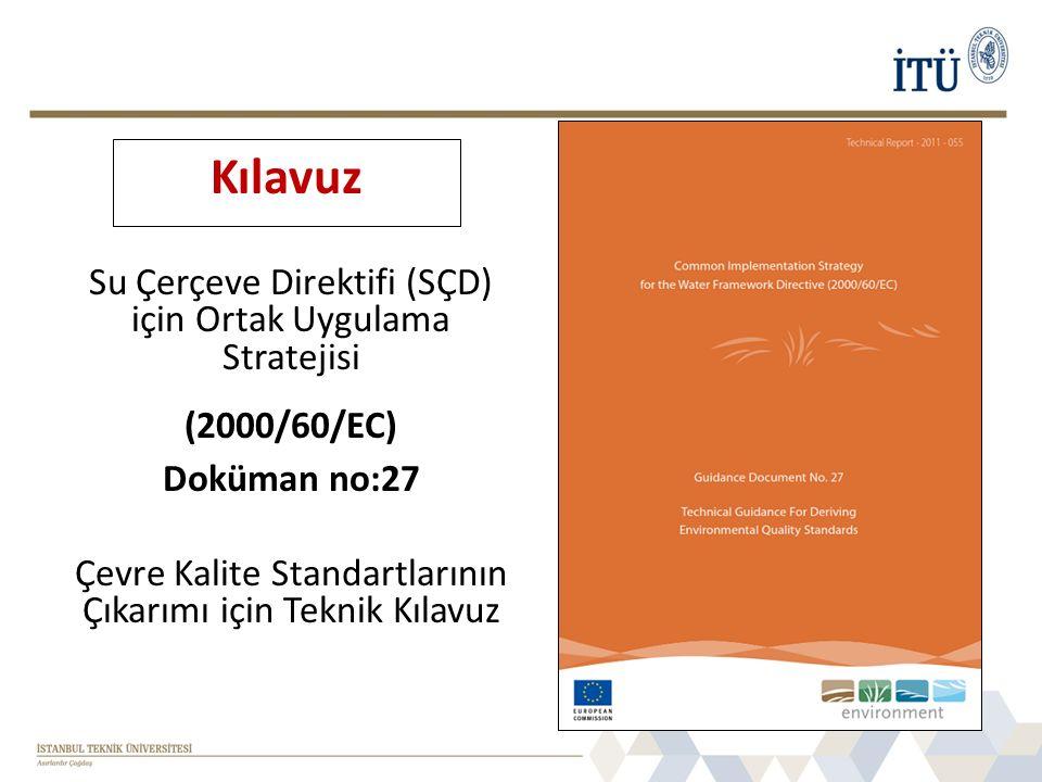 Su Çerçeve Direktifi (SÇD) için Ortak Uygulama Stratejisi (2000/60/EC) Doküman no:27 Çevre Kalite Standartlarının Çıkarımı için Teknik Kılavuz Kılavuz