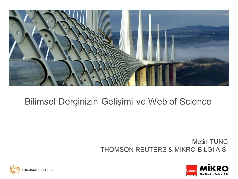 Bilimsel Derginizin Gelişimi ve Web of Science Metin TUNC THOMSON REUTERS & MIKRO BILGI A.S.