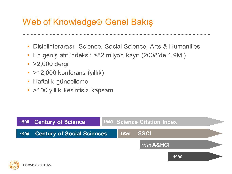 Web of Knowledge ® Genel Bakış Disiplinlerarası- Science, Social Science, Arts & Humanities En geniş atıf indeksi: >52 milyon kayıt (2008'de 1.9M ) >2