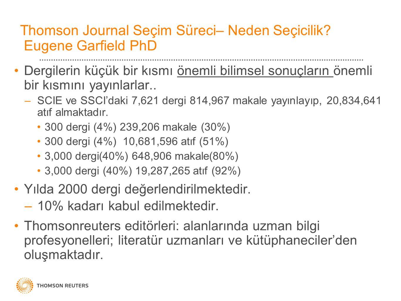 Thomson Journal Seçim Süreci– Neden Seçicilik? Eugene Garfield PhD Dergilerin küçük bir kısmı önemli bilimsel sonuçların önemli bir kısmını yayınlarla