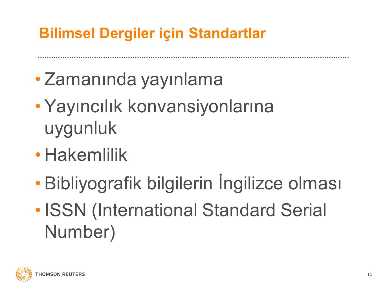 Bilimsel Dergiler için Standartlar Zamanında yayınlama Yayıncılık konvansiyonlarına uygunluk Hakemlilik Bibliyografik bilgilerin İngilizce olması ISSN (International Standard Serial Number) 15