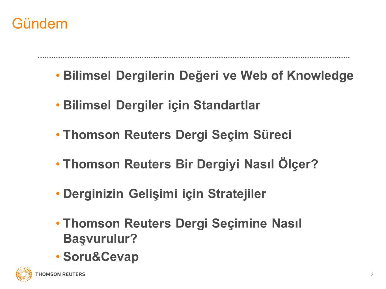 Gündem Bilimsel Dergilerin Değeri ve Web of Knowledge Bilimsel Dergiler için Standartlar Thomson Reuters Dergi Seçim Süreci Thomson Reuters Bir Dergiyi Nasıl Ölçer.