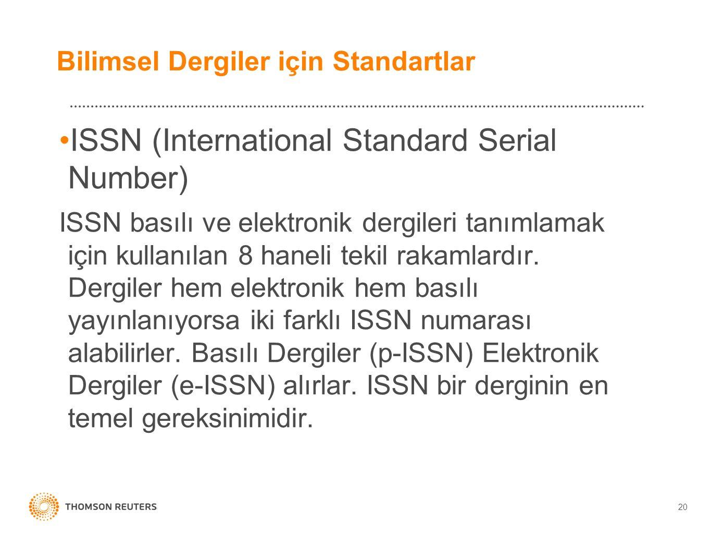 Bilimsel Dergiler için Standartlar ISSN (International Standard Serial Number) ISSN basılı ve elektronik dergileri tanımlamak için kullanılan 8 haneli tekil rakamlardır.