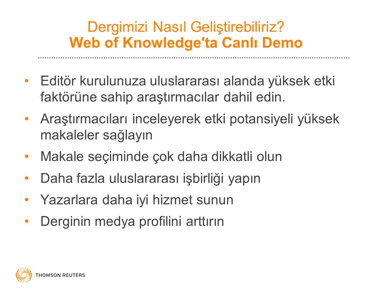 Dergimizi Nasıl Geliştirebiliriz? Web of Knowledge'ta Canlı Demo Editör kurulunuza uluslararası alanda yüksek etki faktörüne sahip araştırmacılar dahi