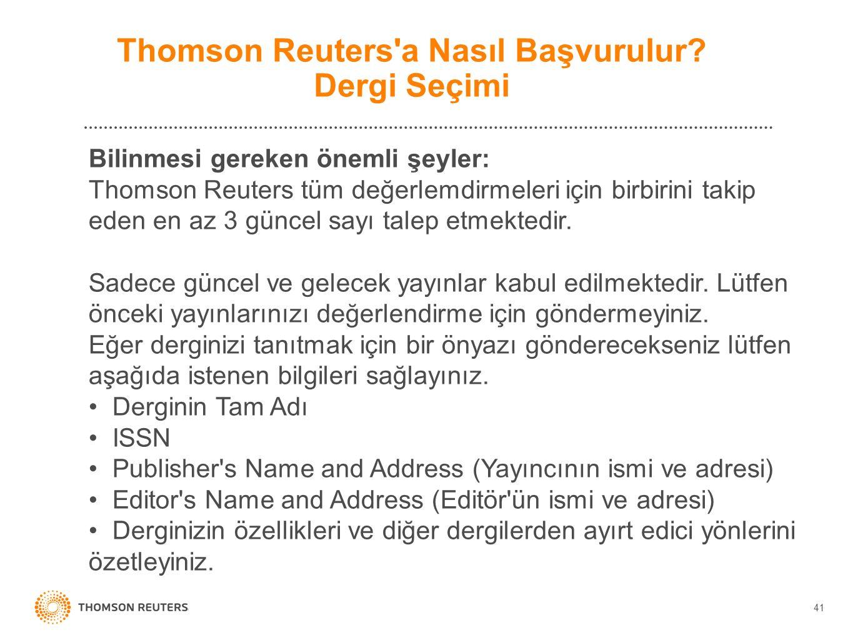 41 Thomson Reuters'a Nasıl Başvurulur? Dergi Seçimi Bilinmesi gereken önemli şeyler: Thomson Reuters tüm değerlemdirmeleri için birbirini takip eden e