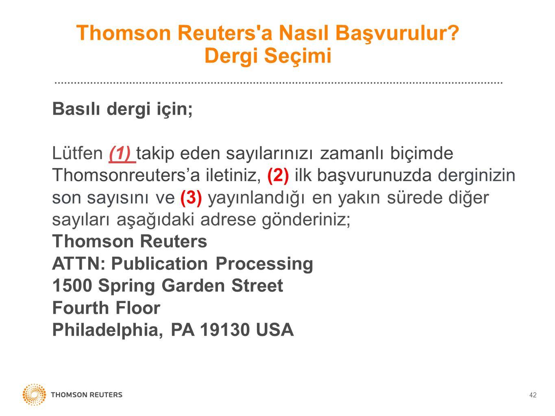 42 Basılı dergi için; Lütfen (1) takip eden sayılarınızı zamanlı biçimde Thomsonreuters'a iletiniz, (2) ilk başvurunuzda derginizin son sayısını ve (3