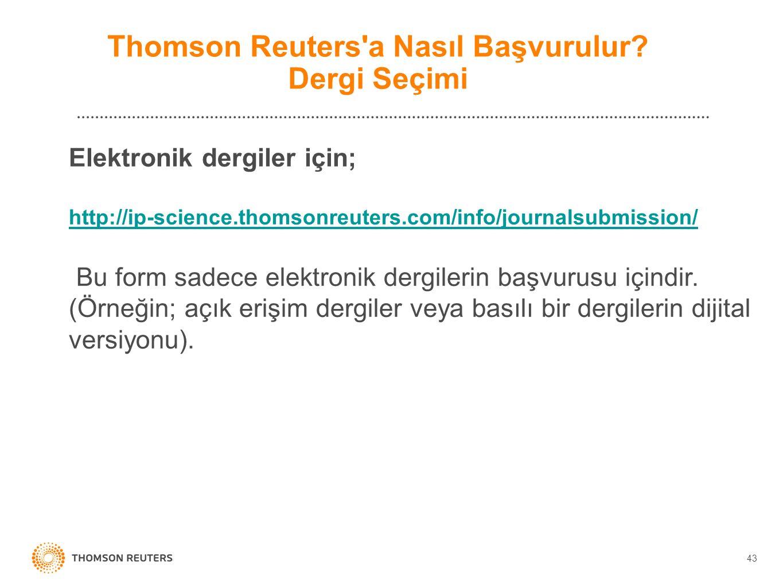 43 Elektronik dergiler için; http://ip-science.thomsonreuters.com/info/journalsubmission/ Bu form sadece elektronik dergilerin başvurusu içindir. (Örn