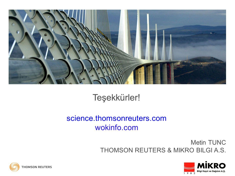 Teşekkürler! science.thomsonreuters.com wokinfo.com Metin TUNC THOMSON REUTERS & MIKRO BILGI A.S.