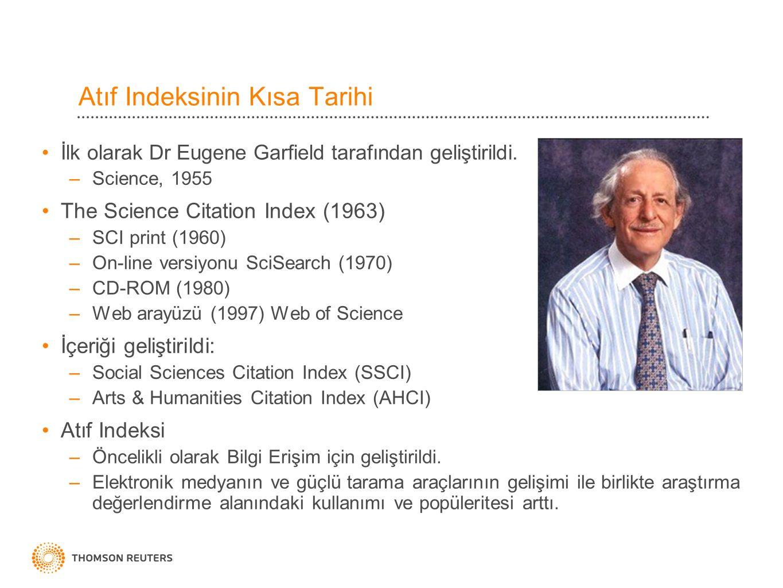 Atıf Indeksinin Kısa Tarihi İlk olarak Dr Eugene Garfield tarafından geliştirildi. –Science, 1955 The Science Citation Index (1963) –SCI print (1960)
