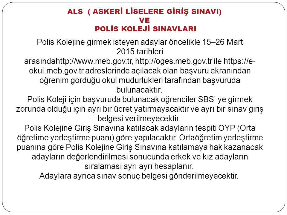 ALS ( ASKERİ LİSELERE GİRİŞ SINAVI) VE POLİS KOLEJİ SINAVLARI Polis Kolejine girmek isteyen adaylar öncelikle 15–26 Mart 2015 tarihleri arasındahttp:/