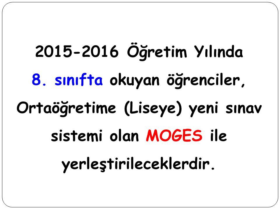 2015-2016 Öğretim Yılında 8. sınıfta okuyan öğrenciler, Ortaöğretime (Liseye) yeni sınav sistemi olan MOGES ile yerleştirileceklerdir.