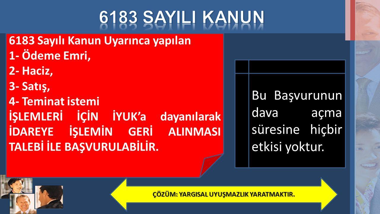 6183 Sayılı Kanun Uyarınca yapılan 1- Ödeme Emri, 2- Haciz, 3- Satış, 4- Teminat istemi İŞLEMLERİ İÇİN İYUK'a dayanılarak İDAREYE İŞLEMİN GERİ ALINMAS
