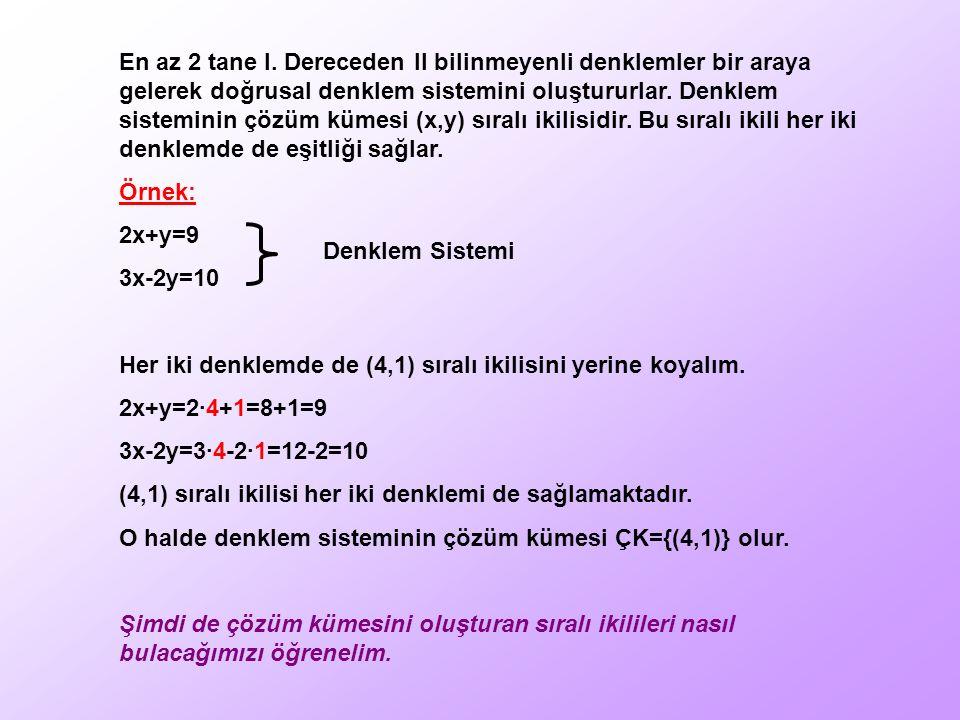 En az 2 tane I. Dereceden II bilinmeyenli denklemler bir araya gelerek doğrusal denklem sistemini oluştururlar. Denklem sisteminin çözüm kümesi (x,y)