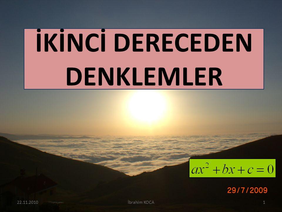 22.11.2010İbrahim KOCA42 Köklerin Mutlak Değerce Farkı: Sonuç: