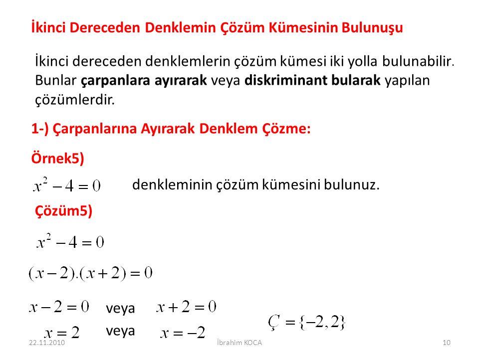 İkinci Dereceden Denklemin Çözüm Kümesinin Bulunuşu İkinci dereceden denklemlerin çözüm kümesi iki yolla bulunabilir.