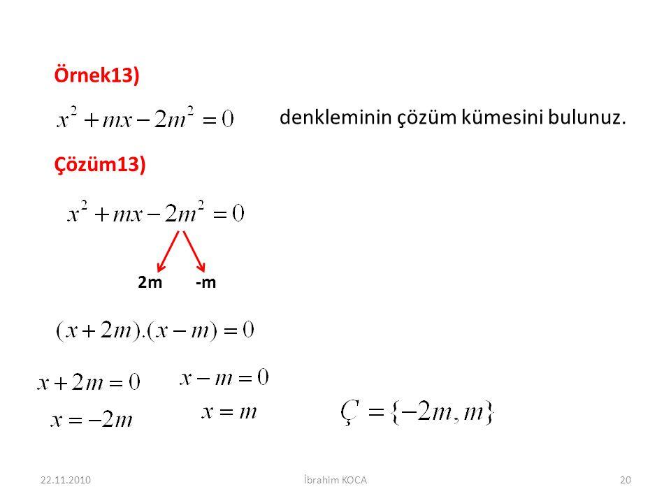 Örnek13) denkleminin çözüm kümesini bulunuz. Çözüm13) 2m-m 22.11.201020İbrahim KOCA