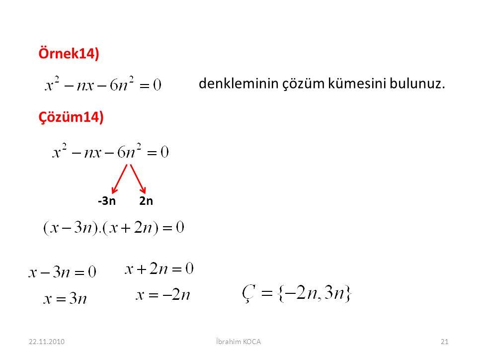 Örnek14) denkleminin çözüm kümesini bulunuz. Çözüm14) -3n2n 22.11.201021İbrahim KOCA