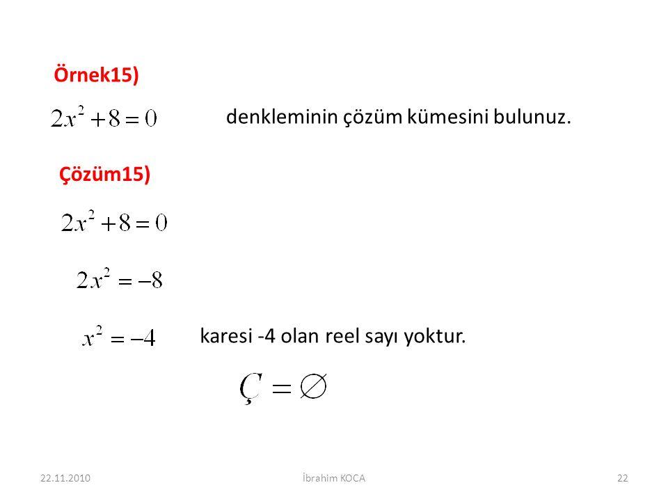 22.11.2010İbrahim KOCA22 Örnek15) denkleminin çözüm kümesini bulunuz.