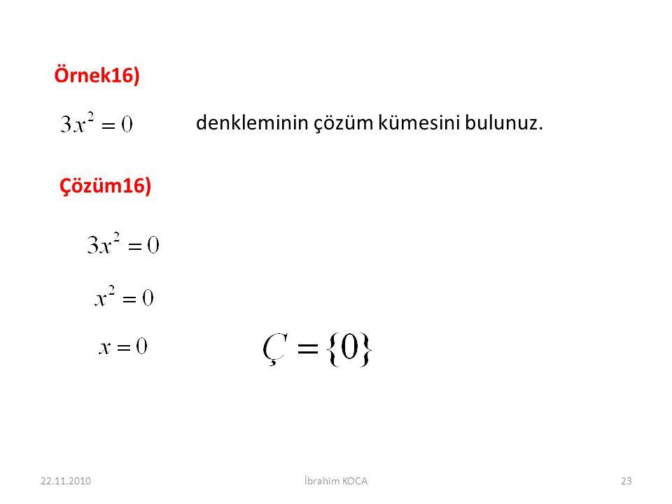 22.11.2010İbrahim KOCA23 Örnek16) denkleminin çözüm kümesini bulunuz. Çözüm16)