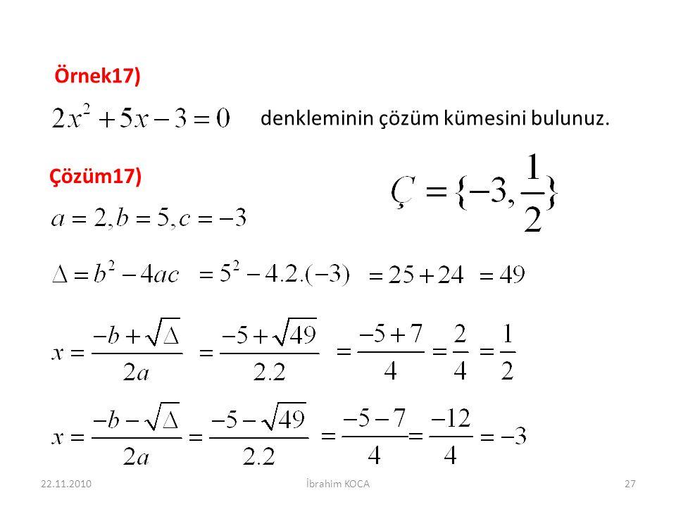 22.11.2010İbrahim KOCA27 Örnek17) denkleminin çözüm kümesini bulunuz. Çözüm17)