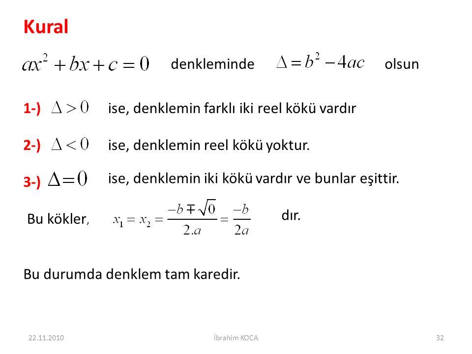 22.11.2010İbrahim KOCA32 Kural denklemindeolsun 1-)ise, denklemin farklı iki reel kökü vardır 2-) 3-) ise, denklemin reel kökü yoktur.