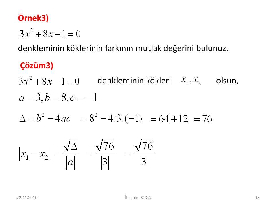 denkleminin kökleri olsun, 22.11.2010İbrahim KOCA43 Örnek3) denkleminin köklerinin farkının mutlak değerini bulunuz.
