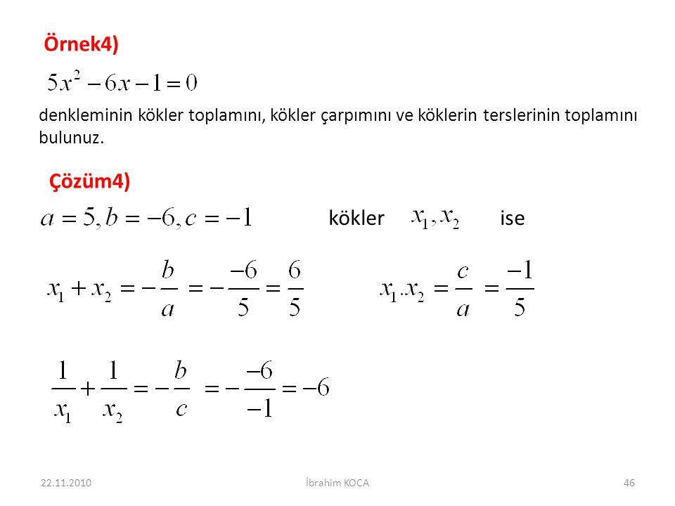 kökler ise 22.11.2010İbrahim KOCA46 Örnek4) denkleminin kökler toplamını, kökler çarpımını ve köklerin terslerinin toplamını bulunuz.