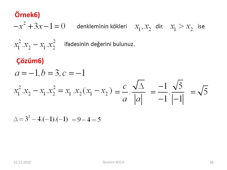 22.11.2010İbrahim KOCA48 Örnek6) denkleminin kökleri dir. ise ifadesinin değerini bulunuz. Çözüm6)