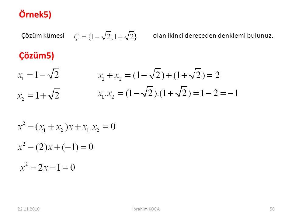 22.11.2010İbrahim KOCA56 Örnek5) Çözüm kümesi olan ikinci dereceden denklemi bulunuz. Çözüm5)