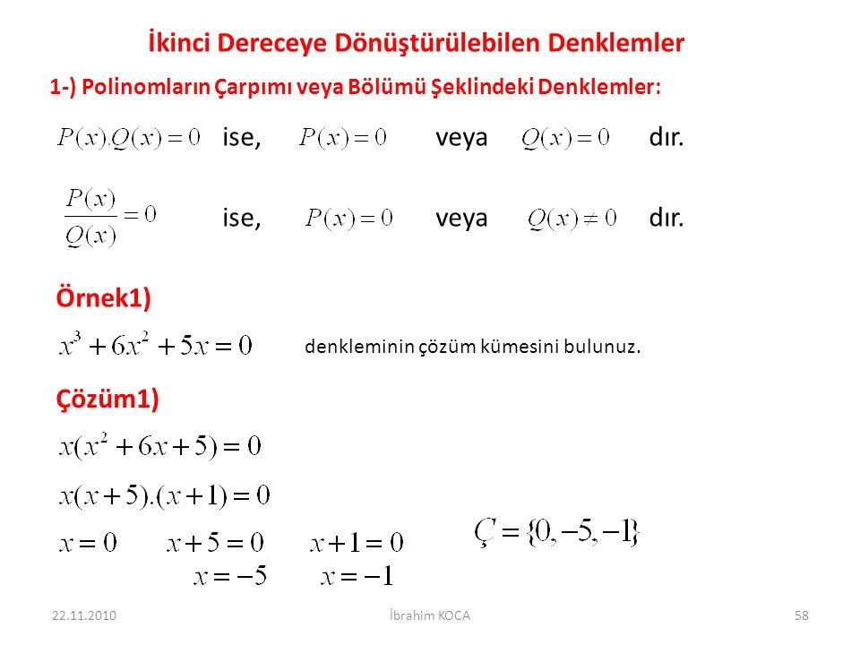 22.11.2010İbrahim KOCA58 İkinci Dereceye Dönüştürülebilen Denklemler 1-) Polinomların Çarpımı veya Bölümü Şeklindeki Denklemler: ise, veya dır.